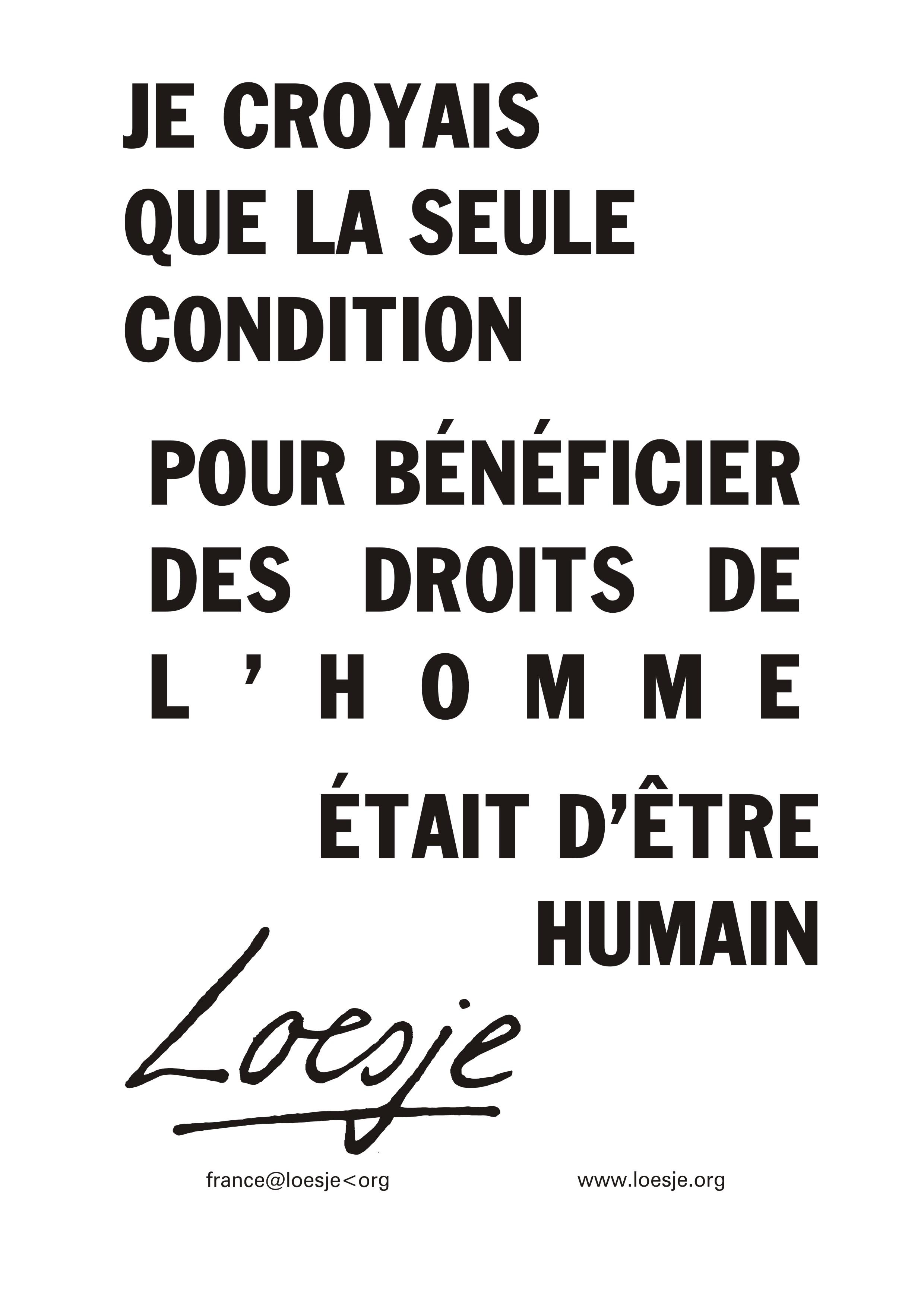 9 Je croyais que la seule condition pour bénéficier  des droits de l'Homme était d'être  humain