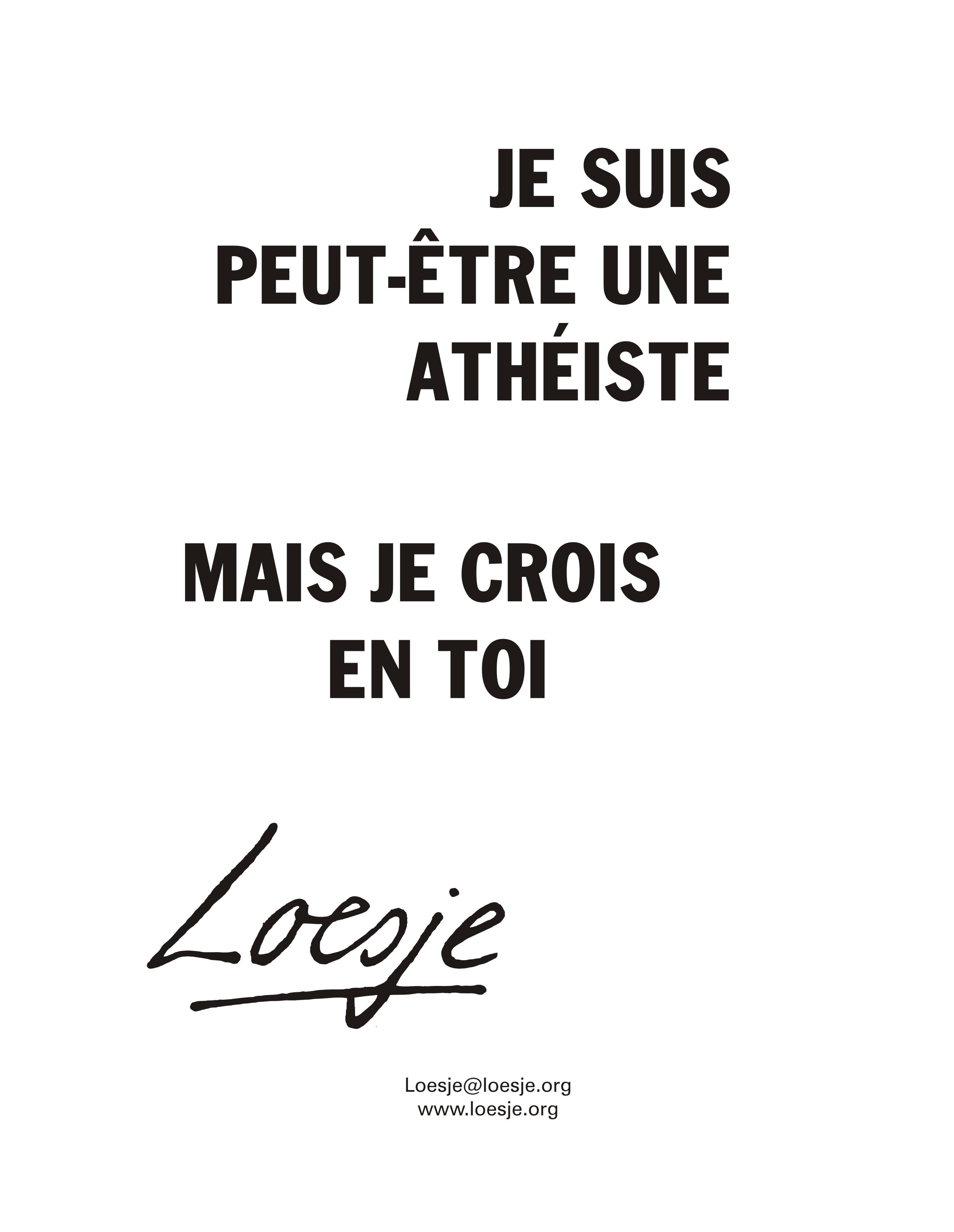 Je suis peut etre une athéiste mais je croisen toi